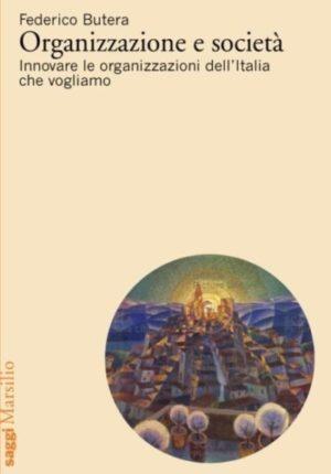 """13 Luglio – Federico Butera presenta con 8 brevi video il suo nuovo libro """"Organizzazione e Società. Innovare le organizzazioni che vogliamo"""", Marsilio"""